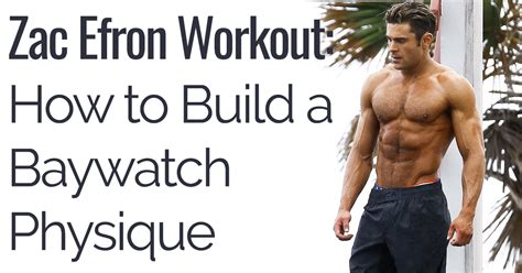 Zac Efron Baywatch Workout: How to Build the Baywatch Physique